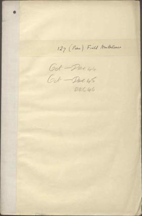 Reports on 127 Fd Amb Oct 1944 - Dec 1946