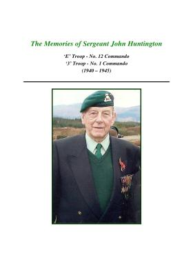 Recollections by John Huntington, former Sgt in No 12 Commando, 2008.